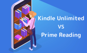 【Kindle Unlimited VS Prime Reading】アンリミテッドはあり?なし?比較してみた