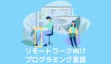 リモートワークしやすいプログラミング言語をリモートワークエンジニアが解説